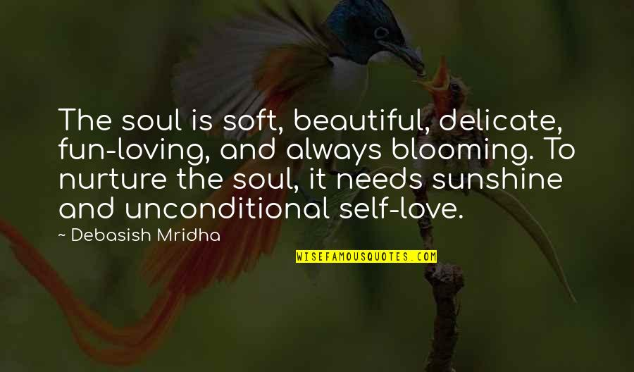 Sunshine Quotes And Quotes By Debasish Mridha: The soul is soft, beautiful, delicate, fun-loving, and