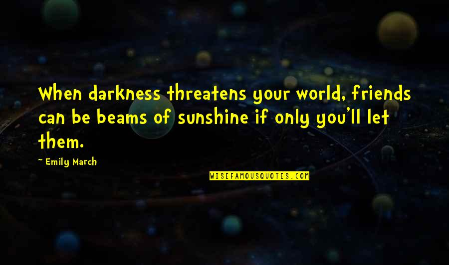 Sunshine Quotes And Quotes By Emily March: When darkness threatens your world, friends can be