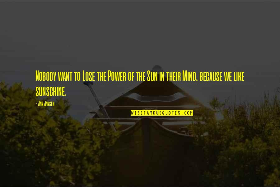 Sunshine Quotes And Quotes By Jan Jansen: Nobody want to Lose the Power of the