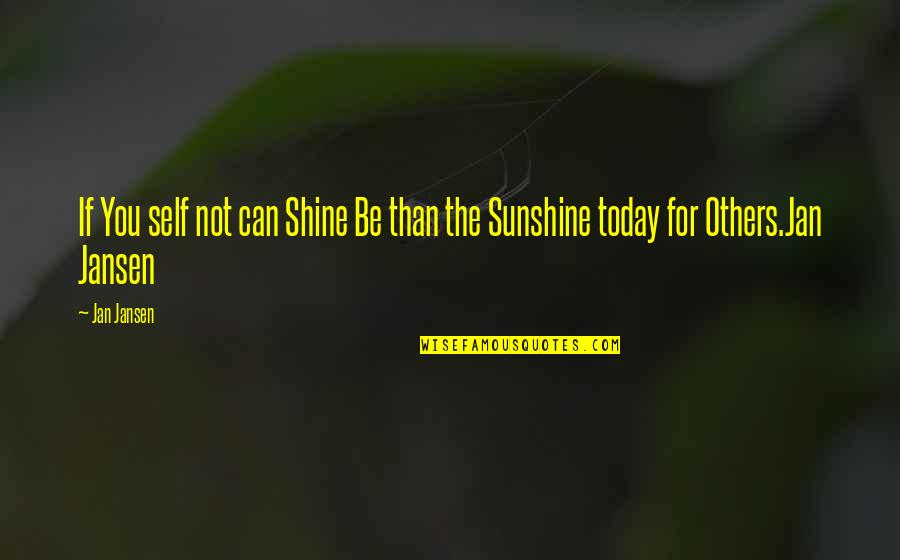 Sunshine Quotes And Quotes By Jan Jansen: If You self not can Shine Be than