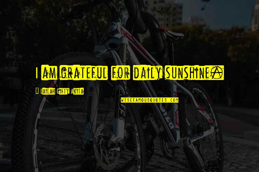 Sunshine Quotes And Quotes By Lailah Gifty Akita: I am grateful for daily sunshine.