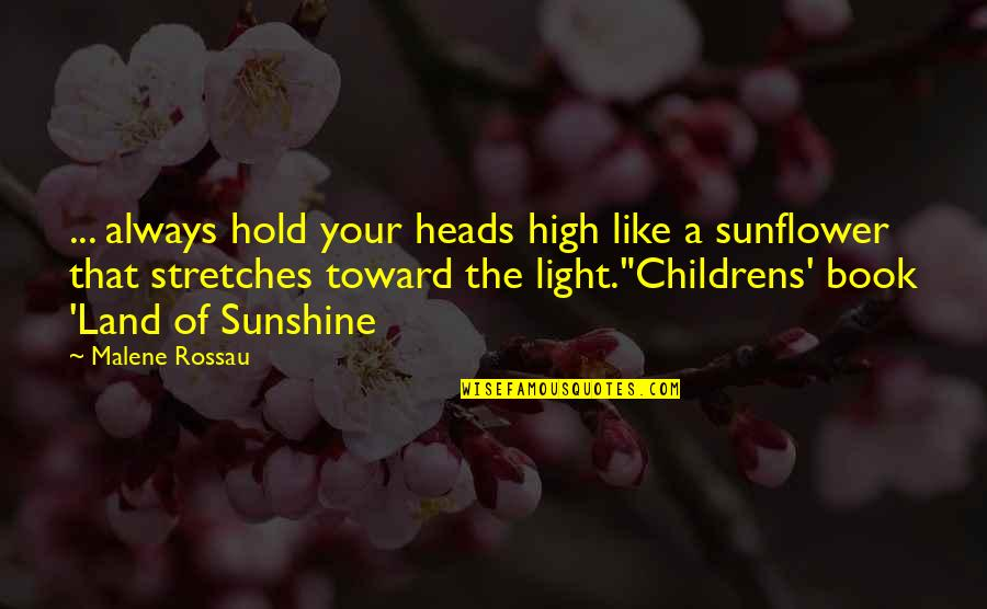Sunshine Quotes And Quotes By Malene Rossau: ... always hold your heads high like a