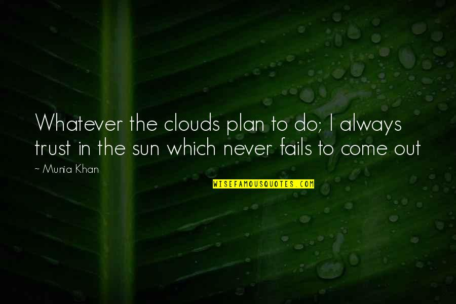 Sunshine Quotes And Quotes By Munia Khan: Whatever the clouds plan to do; I always