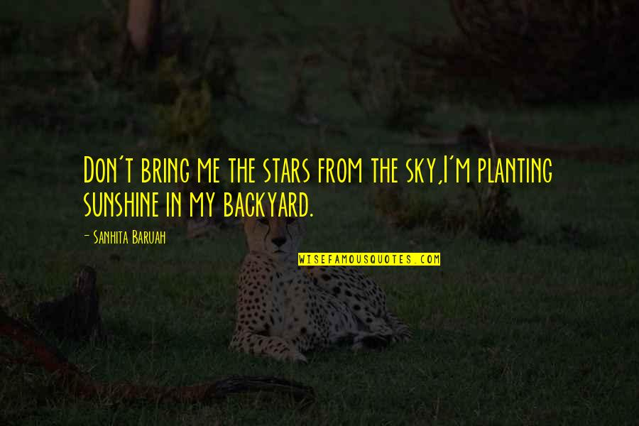 Sunshine Quotes And Quotes By Sanhita Baruah: Don't bring me the stars from the sky,I'm