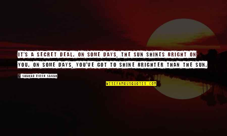 Sunshine Quotes And Quotes By Sharad Vivek Sagar: It's a secret deal. On some days, the