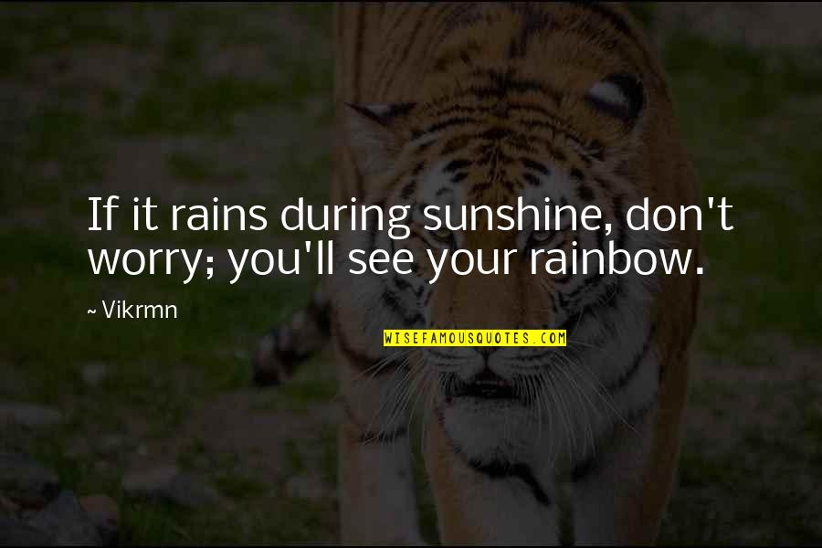 Sunshine Quotes And Quotes By Vikrmn: If it rains during sunshine, don't worry; you'll