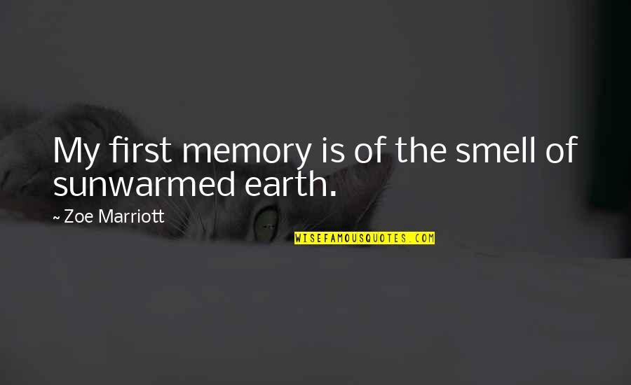 Sunwarmed Quotes By Zoe Marriott: My first memory is of the smell of