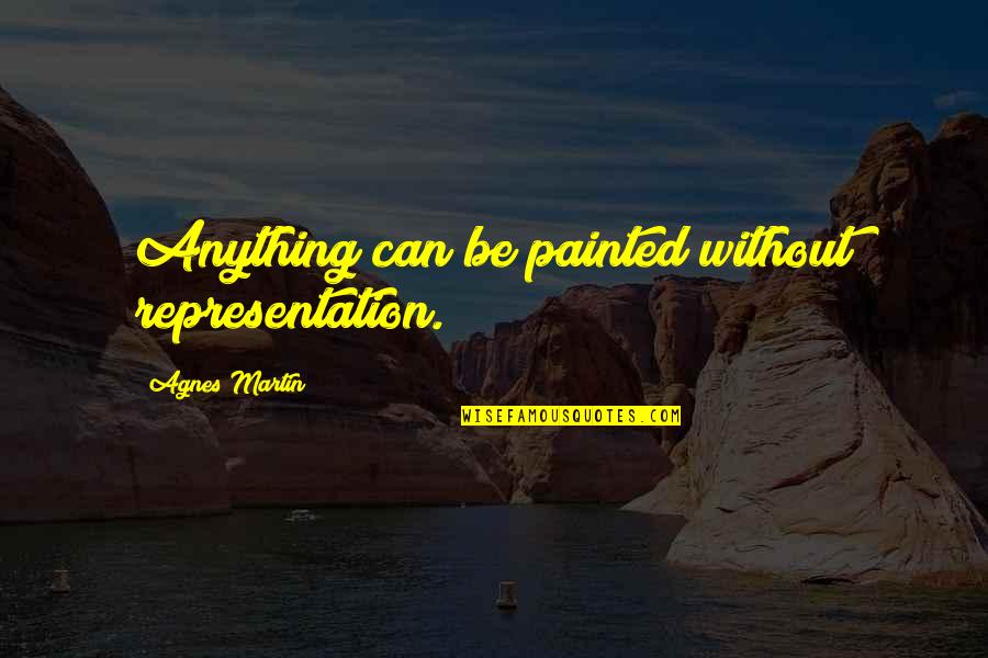 Suoh Mikoto Quotes By Agnes Martin: Anything can be painted without representation.