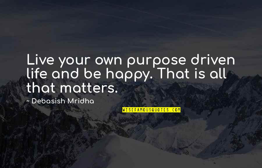 Suoh Mikoto Quotes By Debasish Mridha: Live your own purpose driven life and be