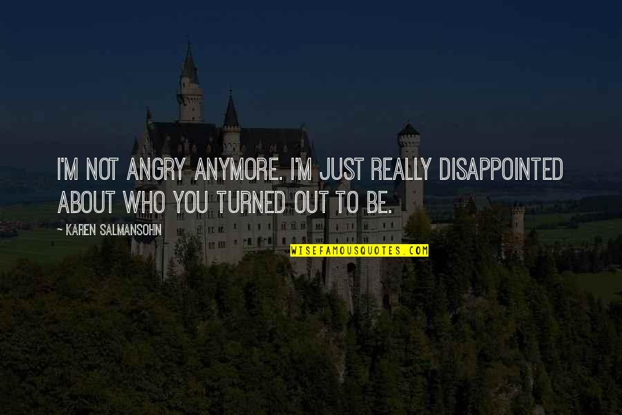 Suoh Mikoto Quotes By Karen Salmansohn: I'm not angry anymore. I'm just really disappointed