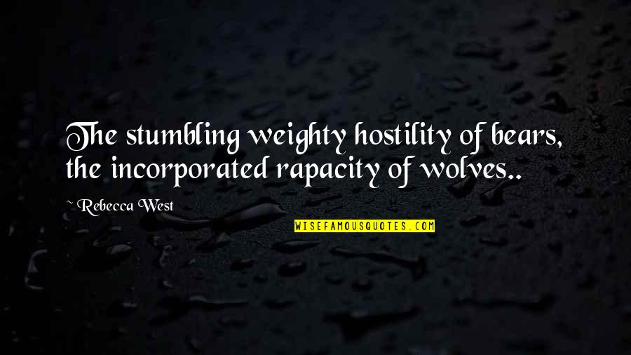 Suoh Mikoto Quotes By Rebecca West: The stumbling weighty hostility of bears, the incorporated
