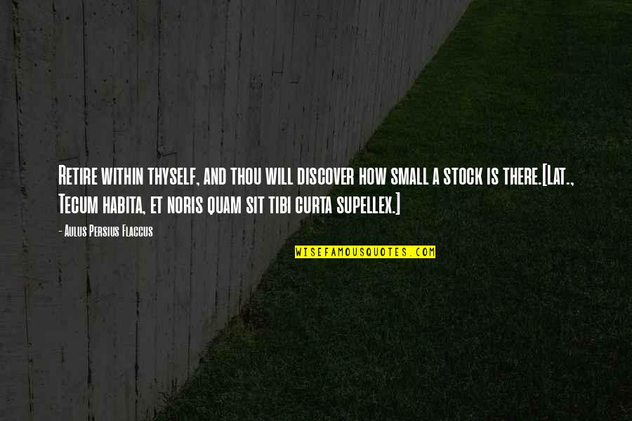 Supellex Quotes By Aulus Persius Flaccus: Retire within thyself, and thou will discover how