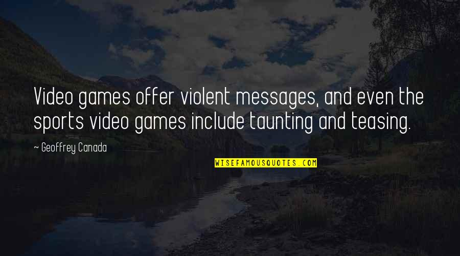Super Bowl 2017 Quotes By Geoffrey Canada: Video games offer violent messages, and even the