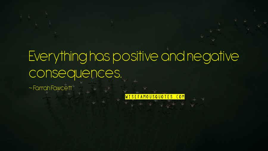 Super Funny Friendship Quotes By Farrah Fawcett: Everything has positive and negative consequences.