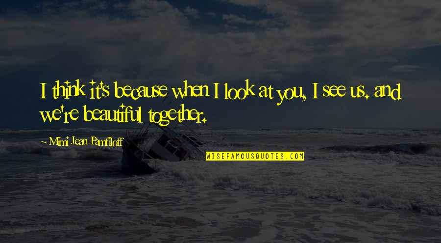 Super Funny Friendship Quotes By Mimi Jean Pamfiloff: I think it's because when I look at