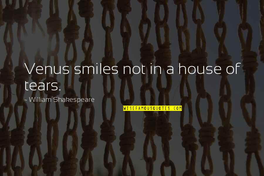Super Funny Friendship Quotes By William Shakespeare: Venus smiles not in a house of tears.
