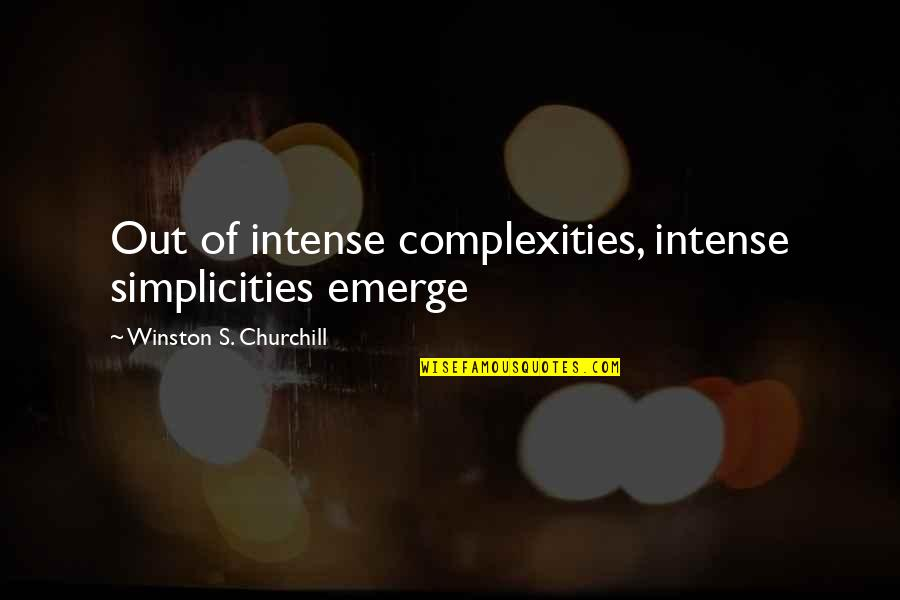 Super Funny Friendship Quotes By Winston S. Churchill: Out of intense complexities, intense simplicities emerge