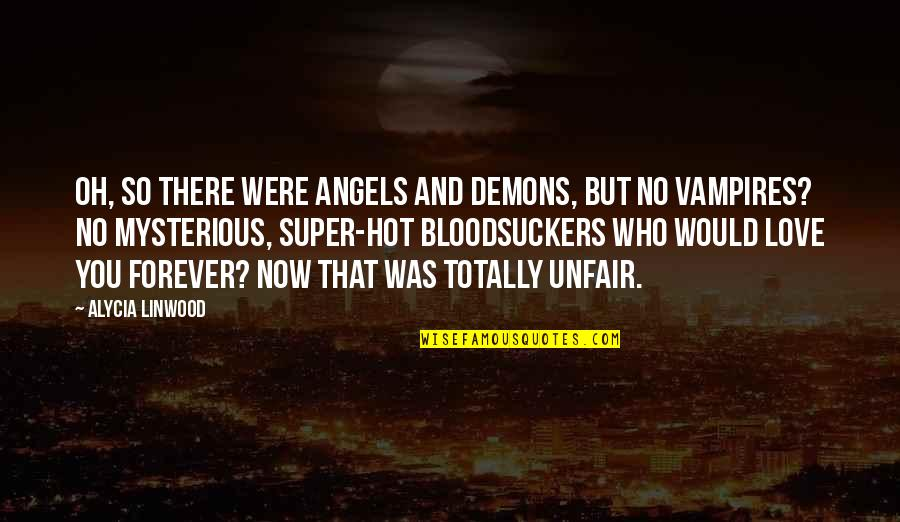 Super Hot Love Quotes By Alycia Linwood: Oh, so there were angels and demons, but