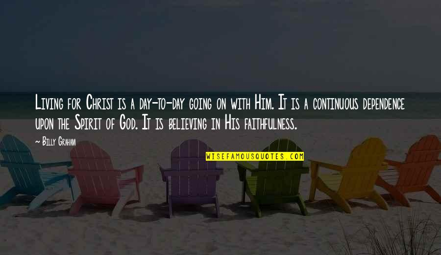 Super Hot Love Quotes By Billy Graham: Living for Christ is a day-to-day going on