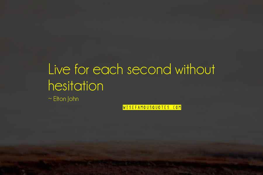 Super Hot Love Quotes By Elton John: Live for each second without hesitation