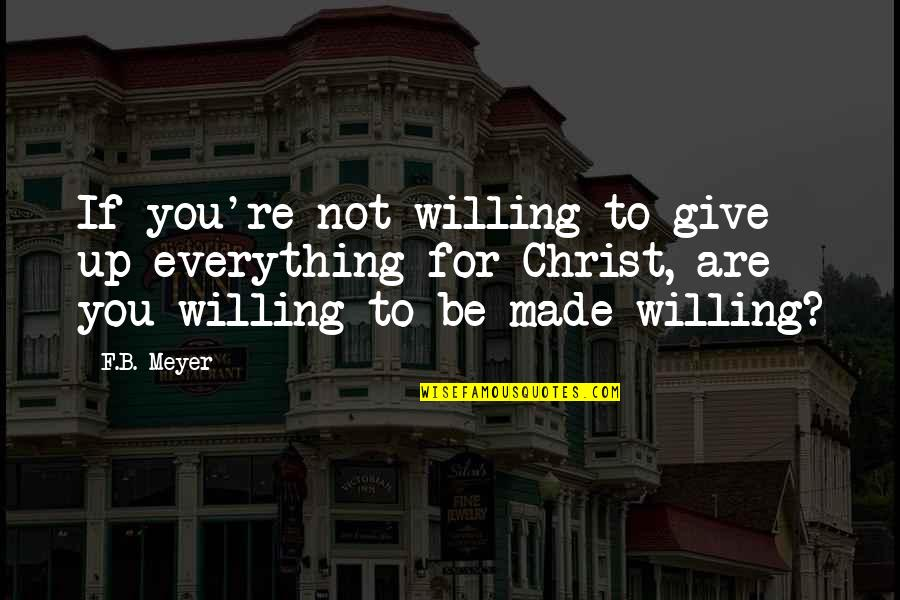 Super Hot Love Quotes By F.B. Meyer: If you're not willing to give up everything