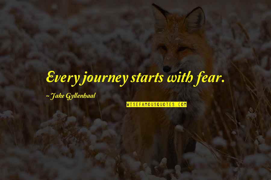 Super Hot Love Quotes By Jake Gyllenhaal: Every journey starts with fear.