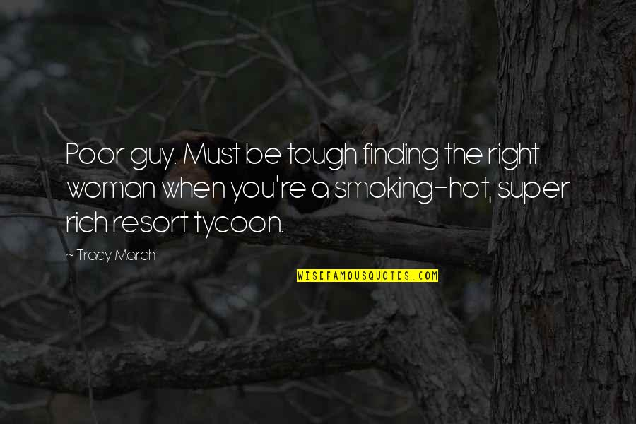 Super Hot Love Quotes By Tracy March: Poor guy. Must be tough finding the right