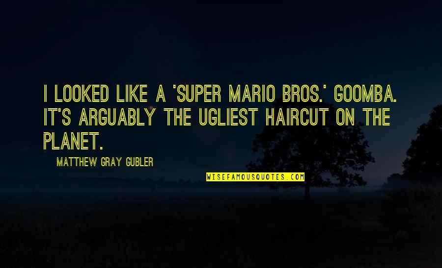 Super Mario Bros 3 Quotes By Matthew Gray Gubler: I looked like a 'Super Mario Bros.' Goomba.