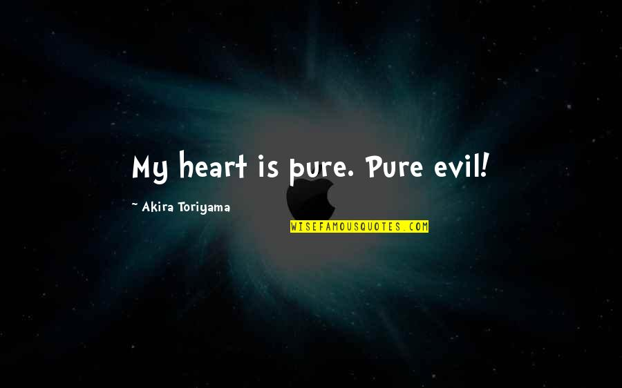 Super Saiyan Goku Quotes By Akira Toriyama: My heart is pure. Pure evil!