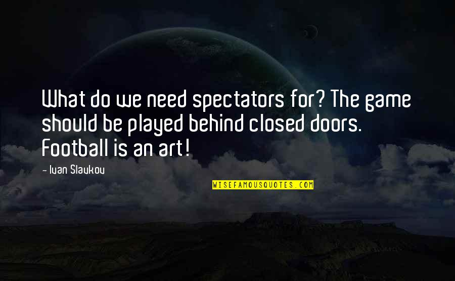 Super Saiyan Goku Quotes By Ivan Slavkov: What do we need spectators for? The game