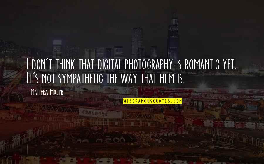 Super Saiyan Goku Quotes By Matthew Modine: I don't think that digital photography is romantic