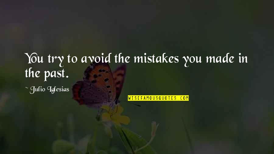 Super Sakit Na Quotes By Julio Iglesias: You try to avoid the mistakes you made