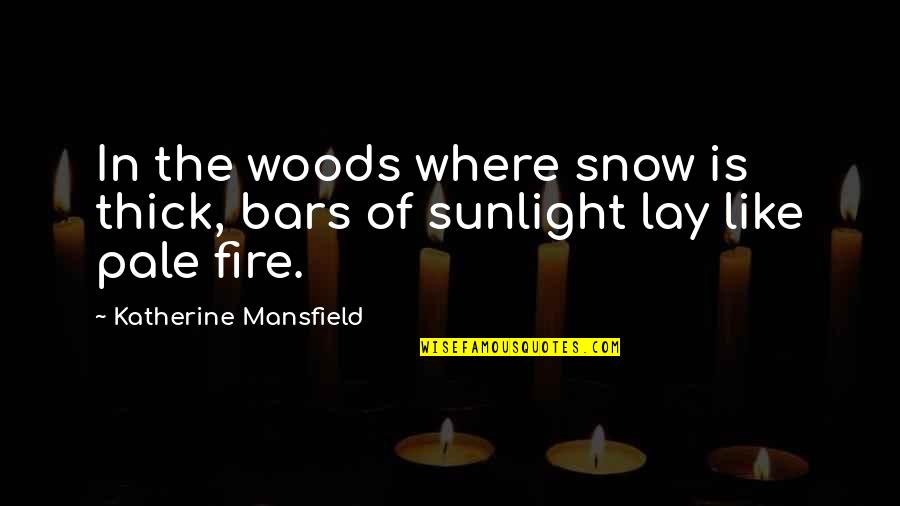 Super Sakit Na Quotes By Katherine Mansfield: In the woods where snow is thick, bars