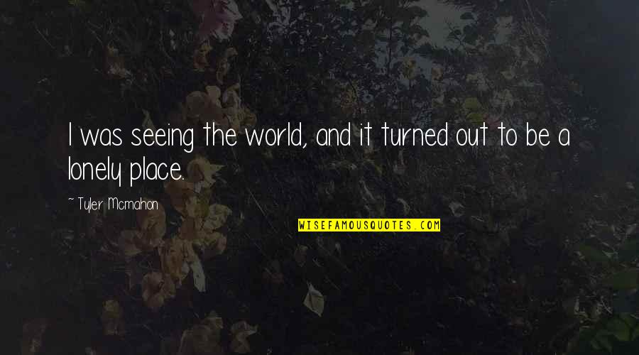 Super Sakit Na Quotes By Tyler Mcmahon: I was seeing the world, and it turned