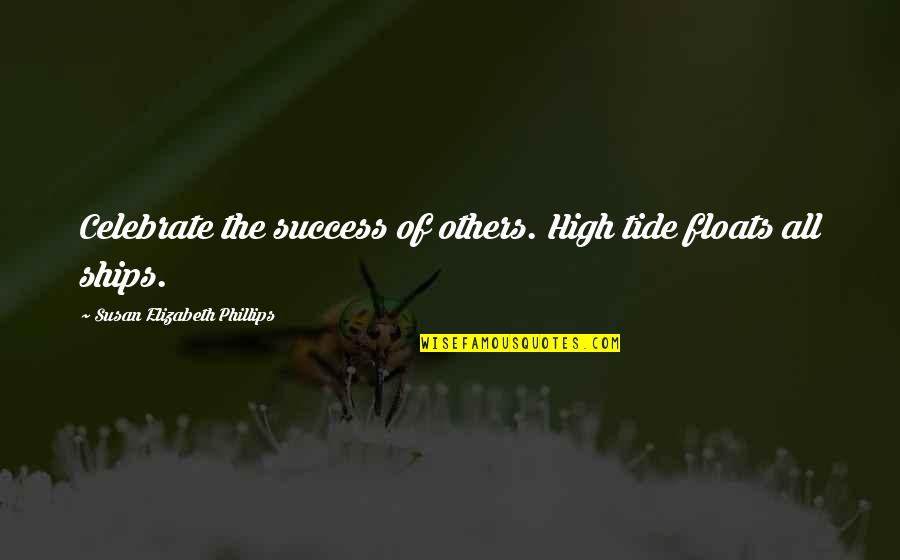 Super Sonico Quotes By Susan Elizabeth Phillips: Celebrate the success of others. High tide floats