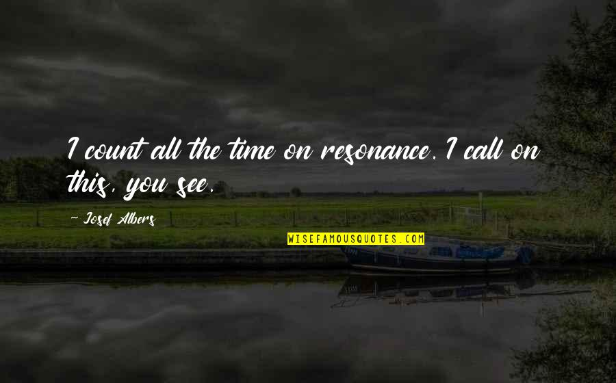 Superbikes Quotes By Josef Albers: I count all the time on resonance. I