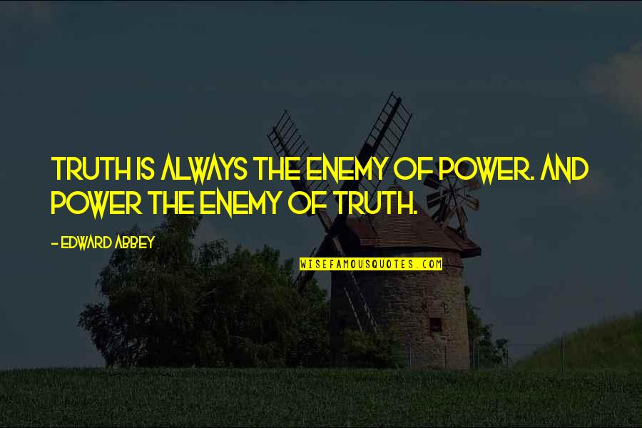 Supercluster Quotes By Edward Abbey: Truth is always the enemy of power. And