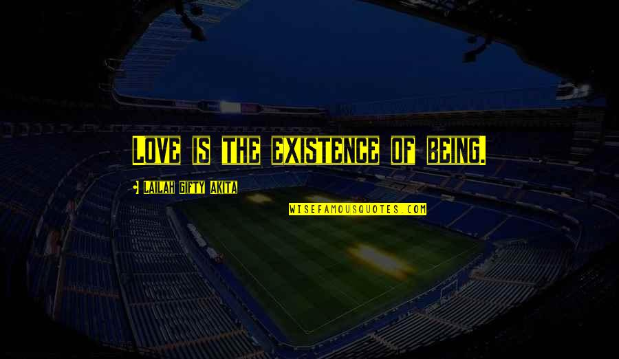 Supercluster Quotes By Lailah Gifty Akita: Love is the existence of being.