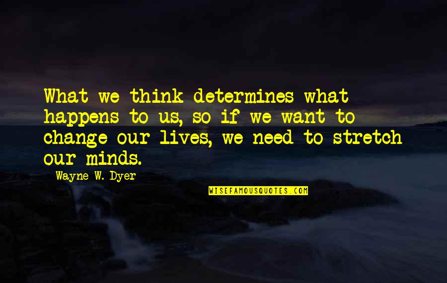 Supercluster Quotes By Wayne W. Dyer: What we think determines what happens to us,