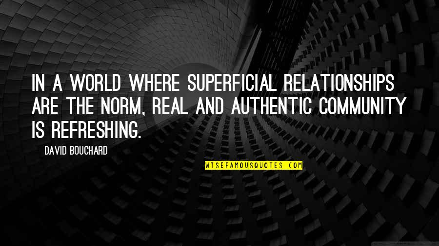 Superficial Relationships Quotes By David Bouchard: In a world where superficial relationships are the