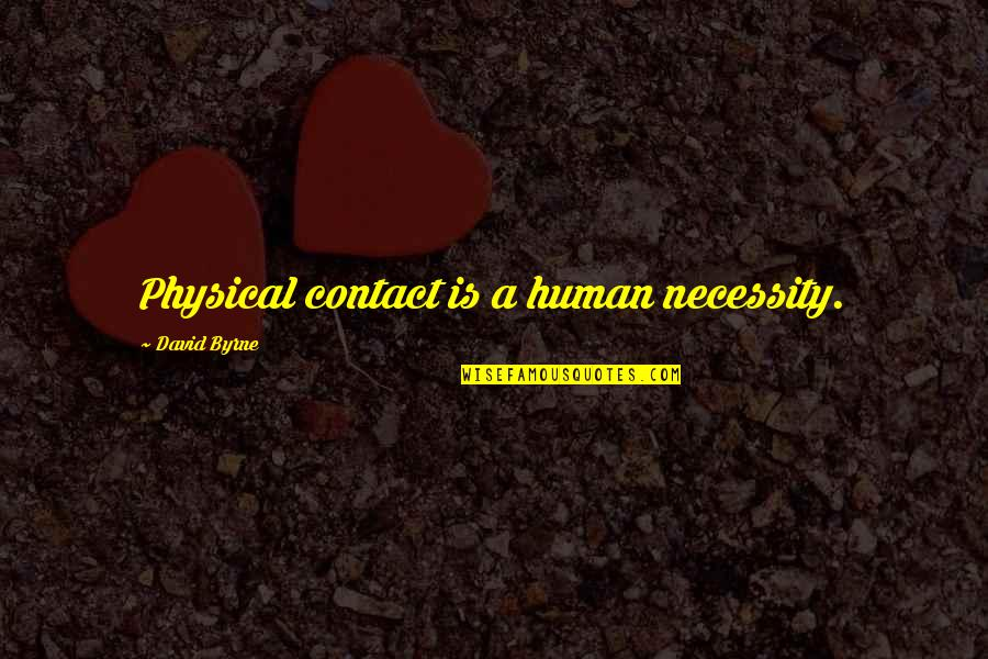Superficial Relationships Quotes By David Byrne: Physical contact is a human necessity.