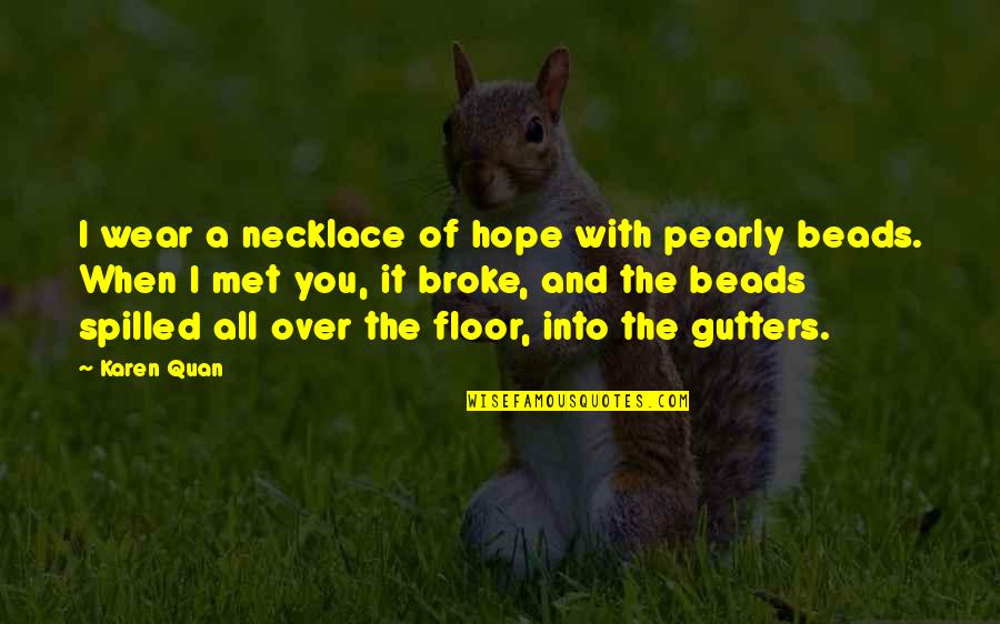 Superficial Relationships Quotes By Karen Quan: I wear a necklace of hope with pearly