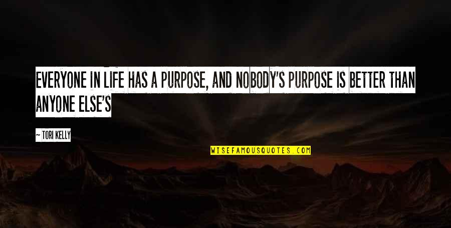 Superficial Relationships Quotes By Tori Kelly: Everyone in life has a purpose, and nobody's