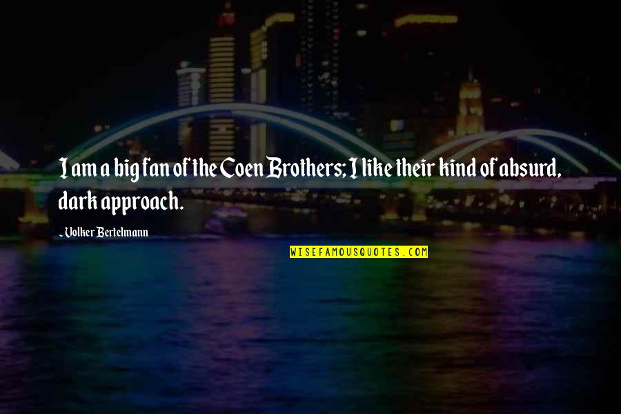 Superficial Relationships Quotes By Volker Bertelmann: I am a big fan of the Coen