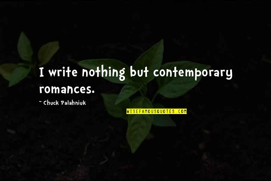 Superhearing Quotes By Chuck Palahniuk: I write nothing but contemporary romances.
