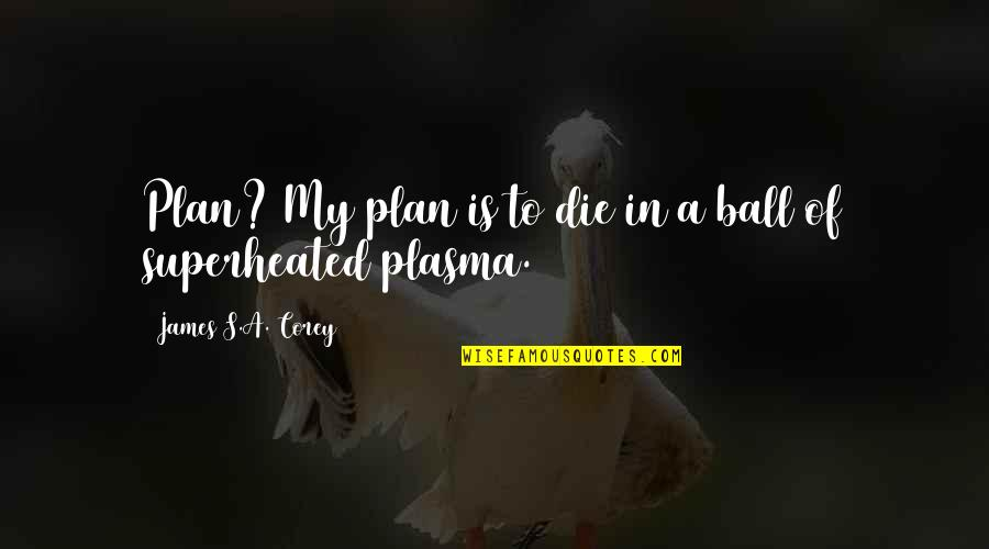 Superheated Quotes By James S.A. Corey: Plan? My plan is to die in a