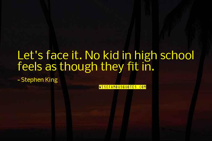 Superheated Quotes By Stephen King: Let's face it. No kid in high school