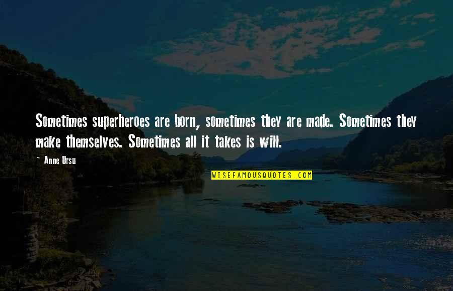 Superheroes Quotes By Anne Ursu: Sometimes superheroes are born, sometimes they are made.