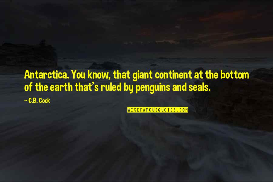 Superheroes Quotes By C.B. Cook: Antarctica. You know, that giant continent at the