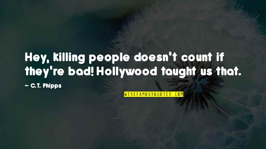 Superheroes Quotes By C.T. Phipps: Hey, killing people doesn't count if they're bad!